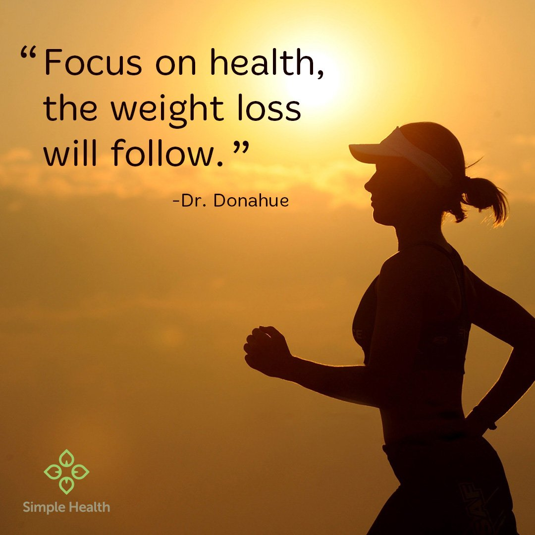 Focus on health, the weight loss will follow.