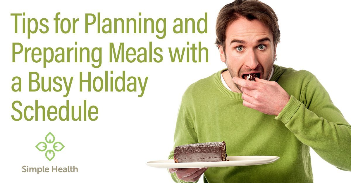 Tips for Planning and Preparing Meals with a Busy Holiday Schedule