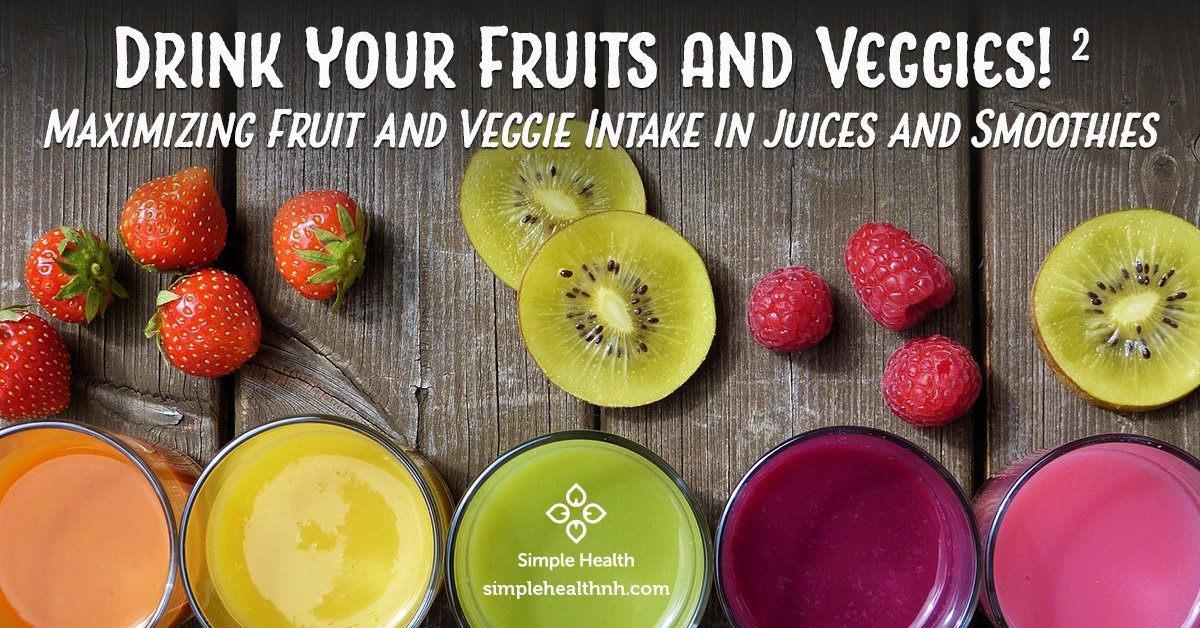 Maximizing Fruit and Veggie Intake in Juices and Smoothies